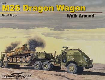 Squadron/Signal Publications M26 Dragon Wagon Walk Around -- Authentic Scale Tank Vehicle Book -- #27025