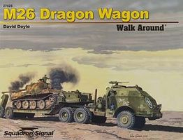 Squadron M26 Dragon Wagon Walk Around Authentic Scale Tank Vehicle Book #27025