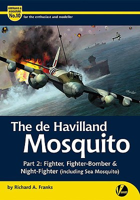 Valiant Wings Publishing Airframe & Miniature 10- The DeHavilland Mosquito Part 2 Fighter, Fighter/Bomber & Night Fighter