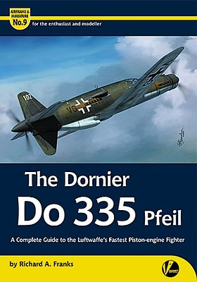 Valiant Wings Publishing The Dornier Do335 Pfeil Luftwaffe's Fastest Piston-Engine Fighter -- Model Airplane Book -- #am9