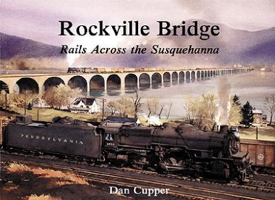 Withers Rockville Bridge - Rails Across the Susquehanna Model Railroading Historical Book #58