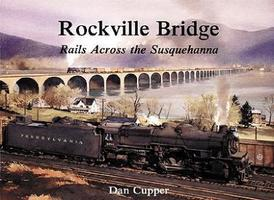 Withers Rockville Bridge Rails Across the Susquehanna Model Railroading Historical Book #58