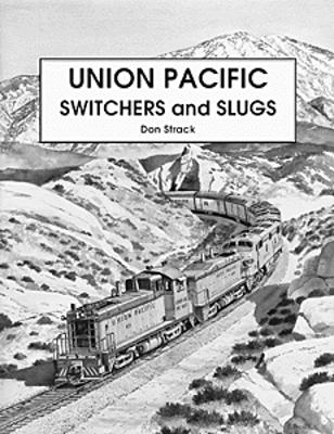 Withers Union Pacific Switchers & Slugs Model Railroading Historical Book #65