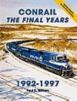 Withers Conrail The Final Years, 1992-1997 Model Railroading Historical Book #66