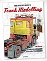 The Complete Guide To Truck Modelling- Construction, Detailing, Converting, Painting, Weathering