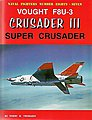 Naval Fighters- Vought F8U3 Crusader III Super Crusader -- Military History Book -- #87