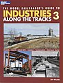 Model Railroader's Guide To Industries Along The Tracks 3 -- Model Railroad Book -- #12422