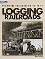 Model Railroaders's Guide To Logging Railroads -- Model Railroad Book -- #12423
