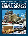 Model Railroading In Small Spaces 2nd Edition -- Model Railroad Book -- #12442