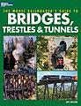 Model Railroader's Guide to Bridges, Trestles & Tunnels -- Model Railroad Book -- #12452