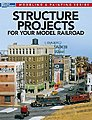 Structure Projects for Your Model Railroad -- Model Railroad Book -- #12478
