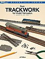 Basic Trackwork for Model Railroaders 2nd Edition -- Model Railroad Book -- #12479