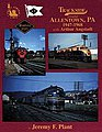 Trackside Around Allentown, PA 1947-68 -- Model Railroading Book -- #1067