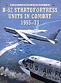 Combat Aircraft - B52 Stratofortress Units in Combat 1955-1973 -- Military History Book -- #ca43