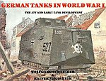 German Tanks in WWI A7V & Early Tank Development -- Authentic Scale Tank Vehicle Book -- #2372