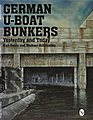 German U-Boat Bunkers Yesterday & Today -- Military History Book -- #7860