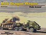 M26 Dragon Wagon Walk Around -- Authentic Scale Tank Vehicle Book -- #27025