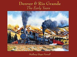 CTC Denver & Rio Grande The Early Years Hardcover, 320 Pages