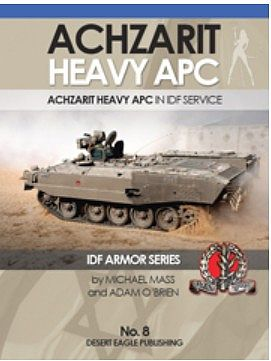 Desert Eagle Publishing IDF Armor- Achzarit Heavy APC in IDF Service -- Military History Book -- #8
