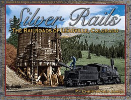 Hundman Silver Rails-The Railroads of Leadville Colorado Hardcover, 288 Pages