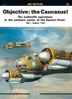 Kagero Air Battles- Objective-Caucasus! Luftwaffe Operations Southern Sector Eastern Front May-Aug 1942