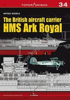 Kagero Topdrawings- The British Aircraft Carrier HMS Ark Royal