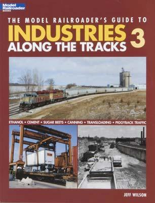 Kalmbach Model Railroader's Guide To Industries Along The Tracks 3 -- Model Railroad Book -- #12422
