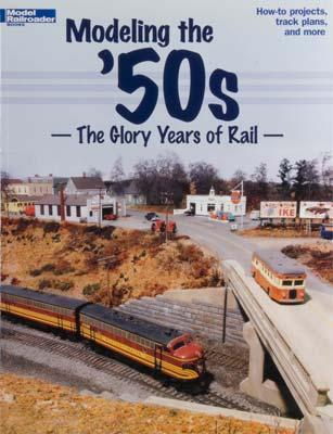 Kalmbach Modeling the '50s The Glory Years of Rail -- Model Railroad Book -- #12456