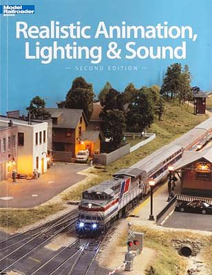 Kalmbach Realistic Animation Lighting/Sound 2nd Edition -- Model Railroad Book -- #12471