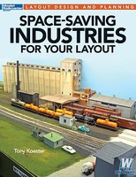 Kalmbach Space-Saving Industries for Your Layout Model Railroad Book #12806