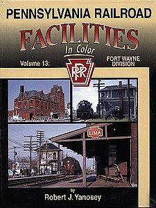 Morning Sun Books Inc Penn Railroad Facilities In Color Volume 13 Fort Wayne Division -- Model Railroad Book -- #1409