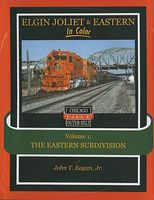 Morning-Sun Elgin, Joliet & Eastern In Color Volume 1 The Eastern Subdivision Model Railroading Book #1491