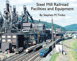 Morning-Sun Steel Mill Railroad Facilities and Equipment Softcover, 96 Pages, All Color