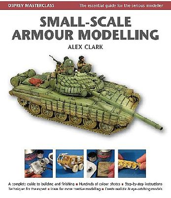 Osprey Publishing Masterclass Small-Scale Armour Modelling (Hardback) -- Model Airplane Book -- #4147