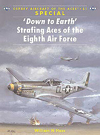Osprey Publishing 'Down to Earth' Strafing Aces of the 8th Air Force -- Military History Book -- #ace51