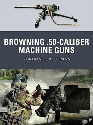 Osprey Publishing Weapon Browning .50 Caliber Machine Guns -- Military History Book -- #wp4