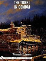 Schiffer The Tiger I in Combat Military History Book #12715