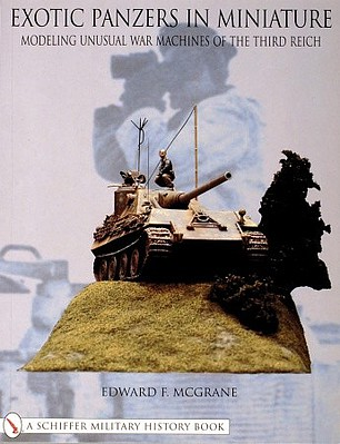 Schiffer Books Exotic Panzers in Miniature- Modeling Unusual War Machines of the Third Reich