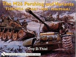 Schiffer M26 Pershing & Variants T26E3/ M26, M26A1, M45, M36/M46A1 Military History Book #15447