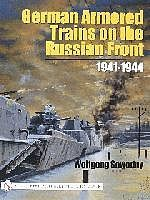 Schiffer German Armored Trains on the Russian Front 1941-44 Authentic Scale Tank Vehicle Book #17830