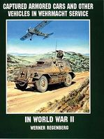 Schiffer Captured Armored Cars & Vehicles in Wehrmacht Service in WWII Military History Book #1802