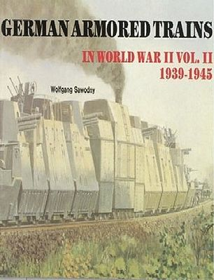 Schiffer Books German Armored Trains in WWII Vol.2 1939-45 -- Authentic Scale Tank Vehicle Book -- #2887