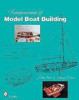 Schiffer Fundamentals of Model Boat Building (Hardback) How To Model Book #31053