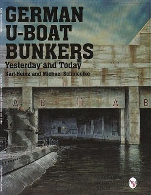 Schiffer Books German U-Boat Bunkers Yesterday & Today -- Military History Book -- #7860