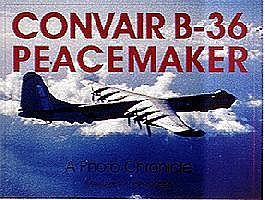 Schiffer Convair B36 Peacemaker A Photo Chronicle