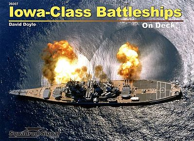 Squadron/Signal Publications Iowa Class Battleships On Deck -- Authentic Scale Model Boat Book -- #26007