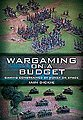 Wargaming on a Budget -- Wargaming Book -- #1154