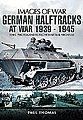 Images of War- German Halftracks at War 1939-45 -- Military History Book -- #4827