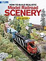 How to Build Realistic Model Railroad Scenery -- Model Railroad Book -- #12216