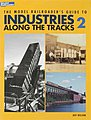 The Model Railroader's Guide to Industries Along the Tracks 2 -- Model Railroad Book -- #12409